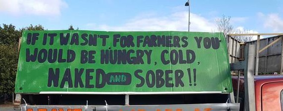 Poster saying: If it wasn't for farmers you would be hungry, cold, naked and sober.